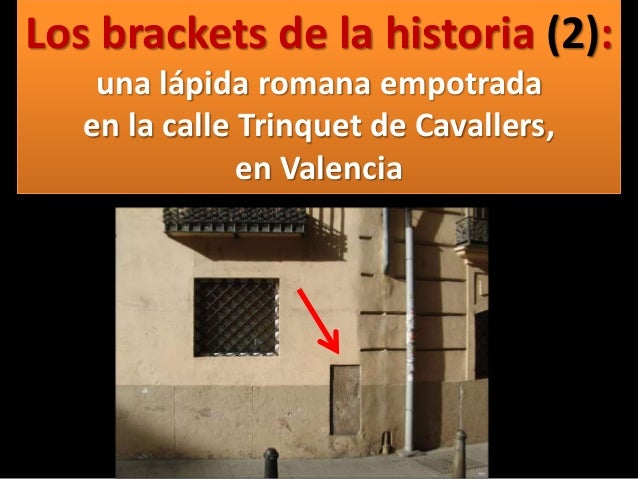 Los brackets de la historia (2): una lápida romana empotrada en la calle Trinquet de Cavallers, en Valencia
