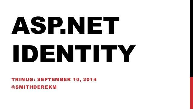 ASP.NET  IDENTITY  TRINUG: SEPTEMBER 10, 2014  @SMITHDEREKM