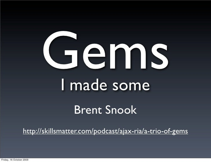 GemsI made some                                    Brent Snook                   http://skillsmatter.com/podcast/ajax-ria/...
