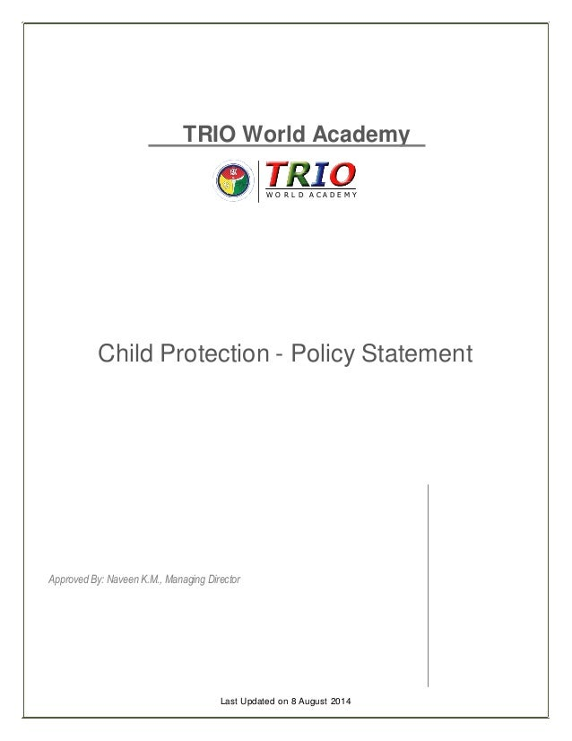 TRIO World Academy W O R L D A C A D E M Y Child Protection - Policy Statement Approved By: Naveen K.M., Managing Director...