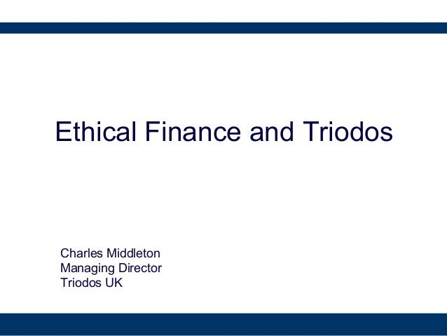 Ethical Finance and Triodos Charles Middleton Managing Director Triodos UK