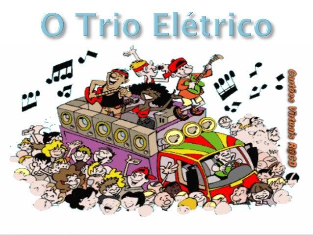 Trio elétrico é o nome pelo qual, no Brasil, échamado o caminhão adaptado com aparelhosde sonorização para a apresentação ...