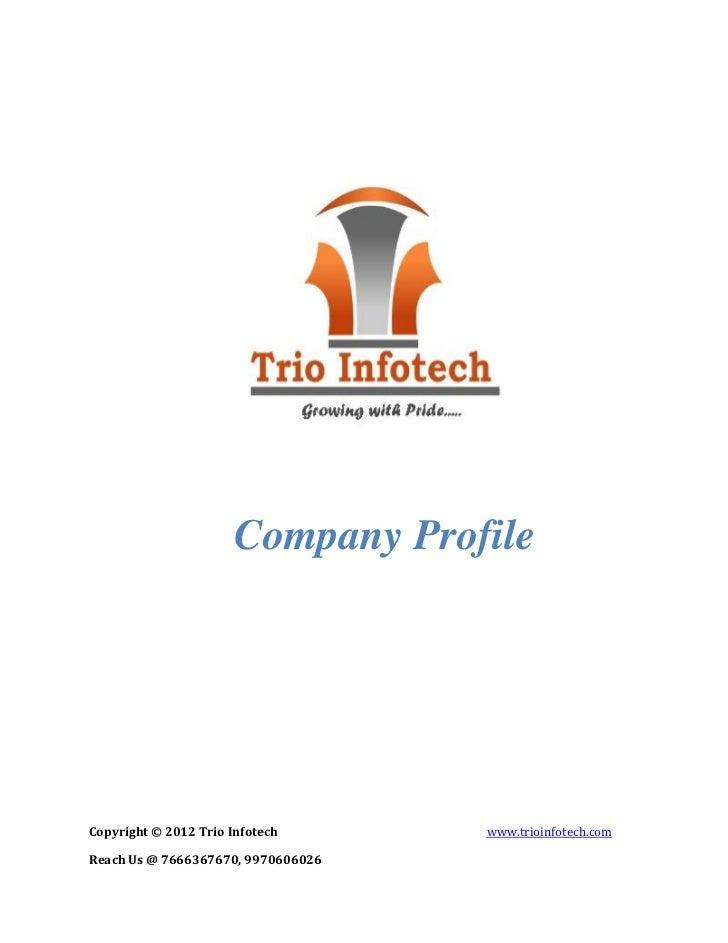 Company ProfileCopyright © 2012 Trio Infotech      www.trioinfotech.comReach Us @ 7666367670, 9970606026