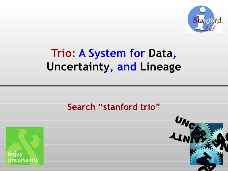 """Trio:  A System for  Data ,  Uncertainty , and  Lineage Search """"stanford trio"""" DATA UNCERTAINTY LINEAGE"""