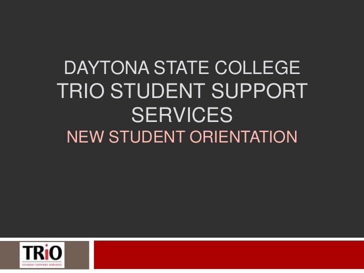 DAYTONA STATE COLLEGETRIO STUDENT SUPPORT       SERVICESNEW STUDENT ORIENTATION