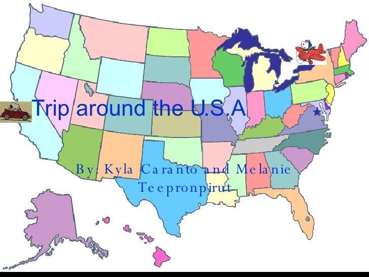Trip around the U.S.A By: Kyla Caranto and Melanie Teepronpirut