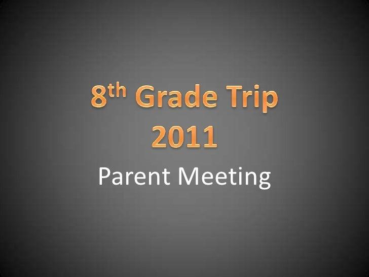 8th Grade Trip 2011<br />Parent Meeting<br />