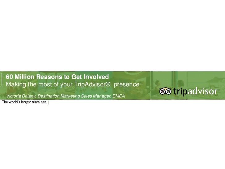 60 Million Reasons to Get InvolvedMaking the most of your TripAdvisor® presenceVictoria Delany, Destination Marketing Sale...