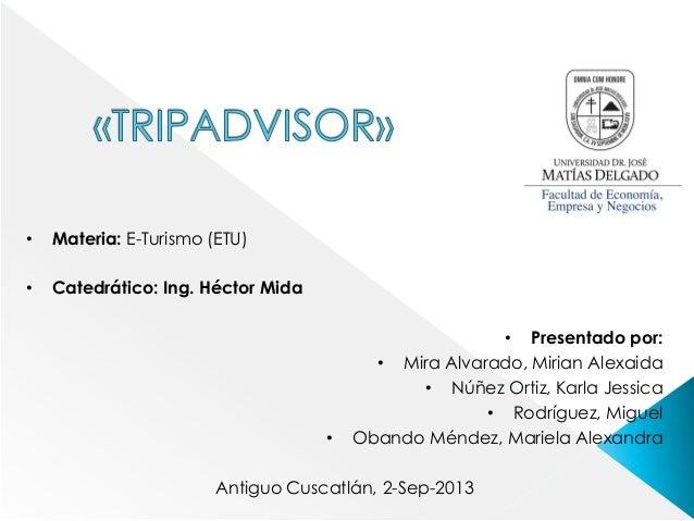 • Materia: E-Turismo (ETU) • Catedrático: Ing. Héctor Mida • Presentado por: • Mira Alvarado, Mirian Alexaida • Núñez Orti...
