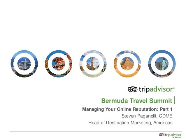 Bermuda Travel Summit Managing Your Online Reputation: Part 1 Steven Paganelli, CDME Head of Destination Marketing, Americ...