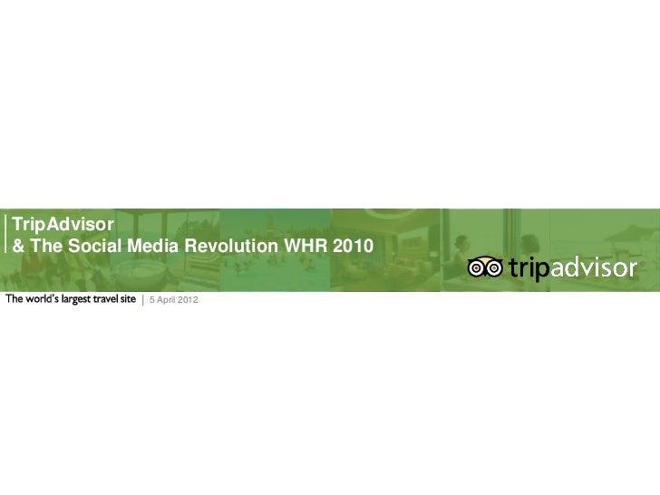 TripAdvisor& The Social Media Revolution WHR 2010              5 April 2012