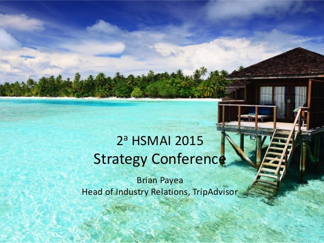 2a HSMAI 2015 Strategy Conference Brian Payea Head of Industry Relations, TripAdvisor