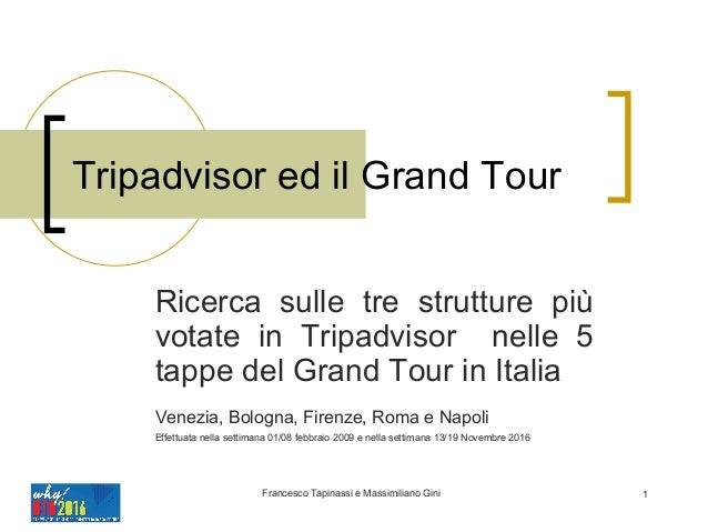 Francesco Tapinassi e Massimiliano Gini 1 Tripadvisor ed il Grand Tour Ricerca sulle tre strutture più votate in Tripadvis...