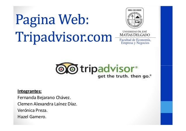Pagina Web: Tripadvisor.com  Integrantes: Fernanda Bejarano Chávez. Clemen Alexandra Laínez Díaz. Verónica Preza. Hazel Ga...