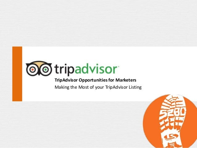 TripAdvisor Opportunities for MarketersMaking the Most of your TripAdvisor Listing