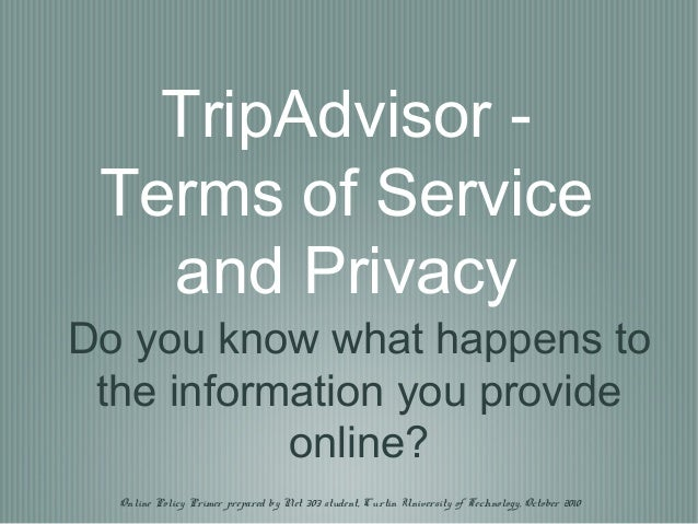 TripAdvisor - Terms of Service and Privacy Do you know what happens to the information you provide online? Online Policy P...