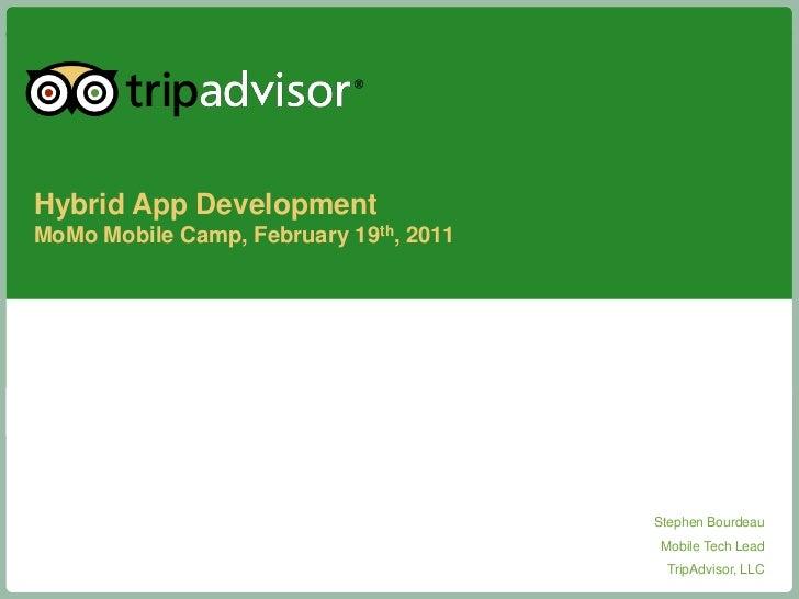 Hybrid App Development<br />MoMo Mobile Camp, February 19th, 2011<br />Stephen Bourdeau<br />Mobile Tech Lead<br />TripAdv...