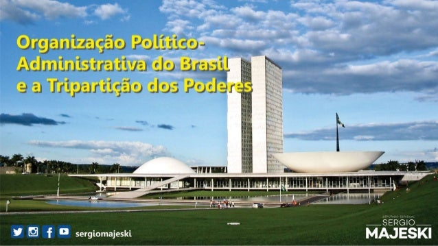 SUBDIVISÃO DOS PODERES O Brasil adota a forma federativa de distribuição de poder, ou seja, a forma descentralizada ou com...