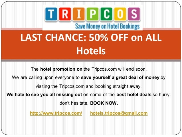 The hotel promotion on the Tripcos.com will end soon. We are calling upon everyone to save yourself a great deal of money ...