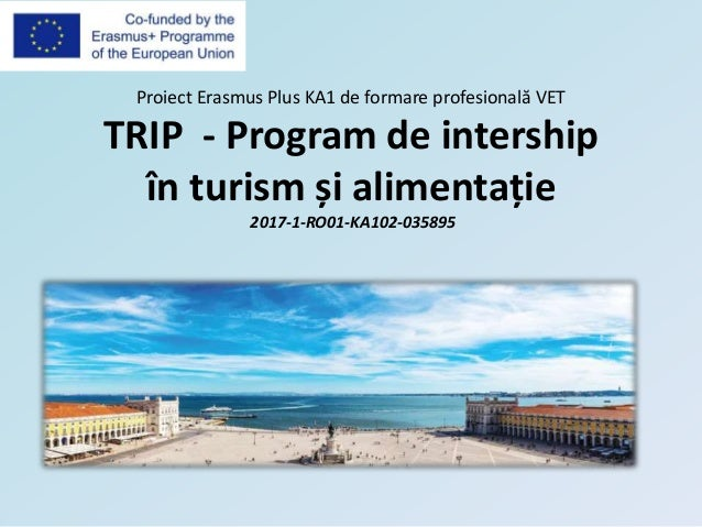 Proiect Erasmus Plus KA1 de formare profesională VET TRIP - Program de intership în turism și alimentație 2017-1-RO01-KA10...
