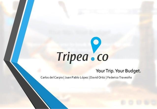YourTrip.Your Budget. Carlos del Carpio | Juan Pablo López | David Ortiz | Federico Travesiño