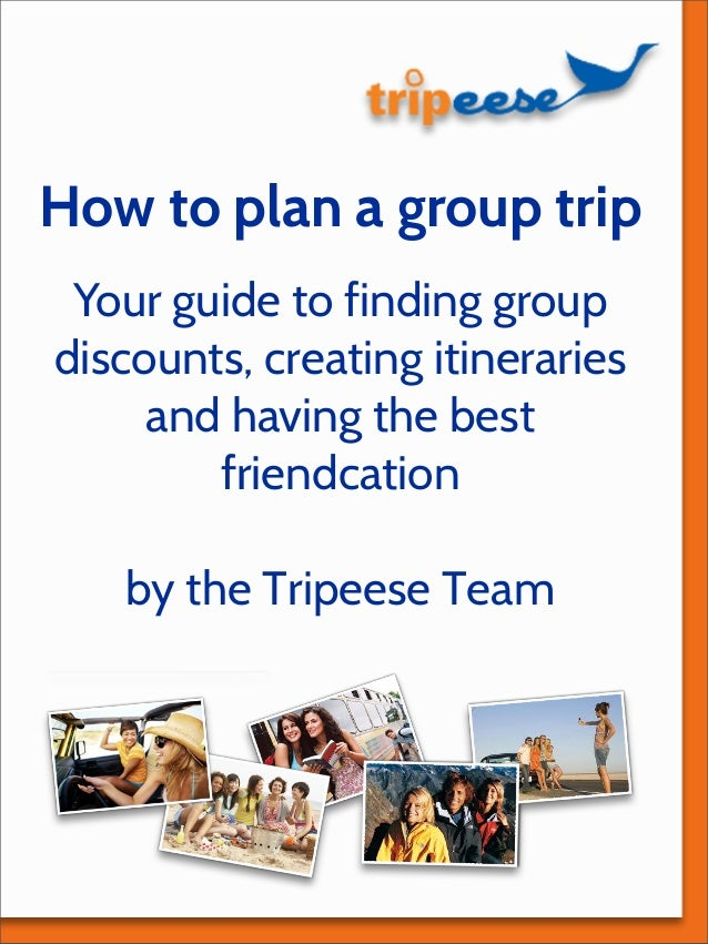 How to plan a group trip Your guide to finding group discounts, creating itineraries and having the best friendcation by t...