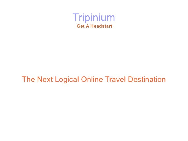Tripinium               Get A HeadstartThe Next Logical Online Travel Destination