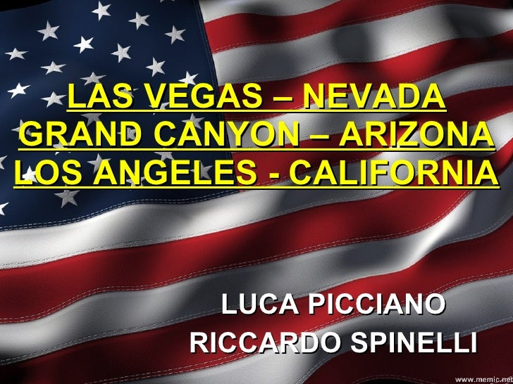 LAS VEGAS – NEVADA GRAND CANYON – ARIZONA LOS ANGELES - CALIFORNIA LUCA PICCIANO RICCARDO SPINELLI