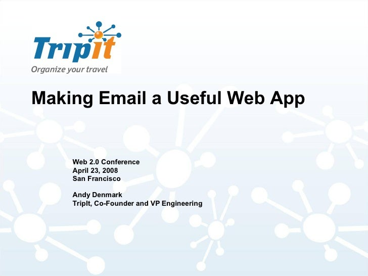 Making Email a Useful Web App <ul><ul><li>Web 2.0 Conference </li></ul></ul><ul><ul><li>April 23, 2008 </li></ul></ul><ul>...