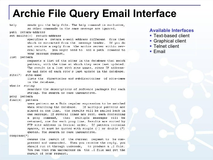 Archie File Query Email Interface <ul><li>Available Interfaces </li></ul><ul><li>Text-based client </li></ul><ul><li>Graph...