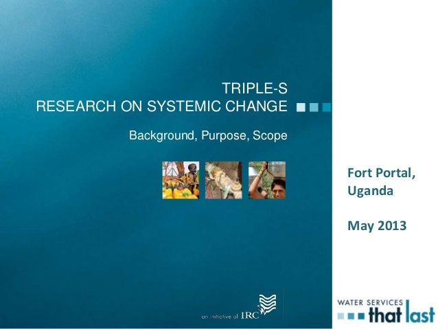 TRIPLE-SRESEARCH ON SYSTEMIC CHANGEBackground, Purpose, ScopeFort Portal,UgandaMay 2013