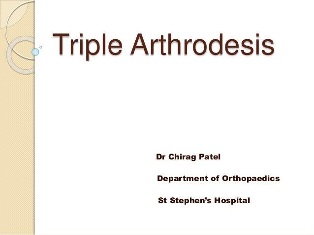 Triple Arthrodesis Dr Chirag Patel Department of Orthopaedics St Stephen's Hospital