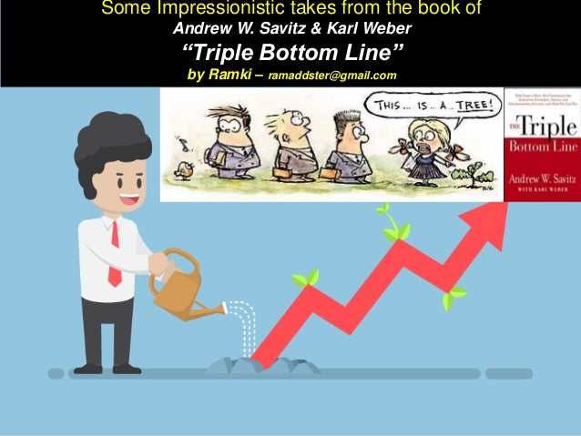 """Some Impressionistic takes from the book of Andrew W. Savitz & Karl Weber """"Triple Bottom Line"""" by Ramki – ramaddster@gmail..."""