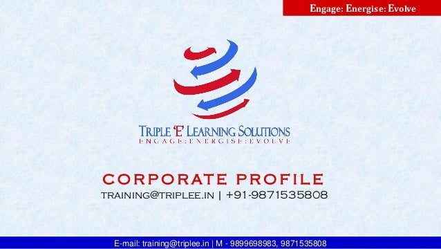 E-mail: training@triplee.in | M - 9899698983, 9871535808 Engage: Energise: Evolve C O R P O R AT E P R O F I L E training@...