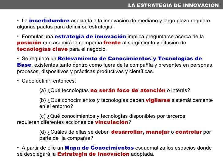 <ul><li>La  incertidumbre  asociada a la innovación de mediano y largo plazo requiere algunas pautas para definir su estra...