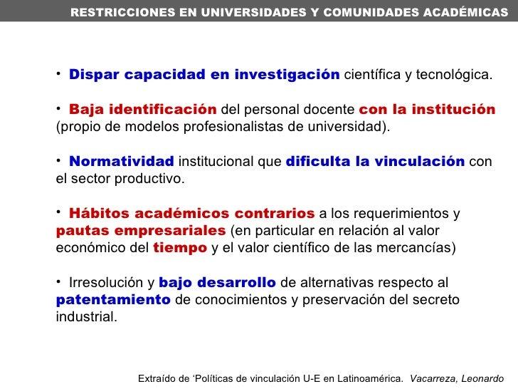 <ul><li>Dispar capacidad en investigación  científica y tecnológica.  </li></ul><ul><li>Baja identificación  del personal ...