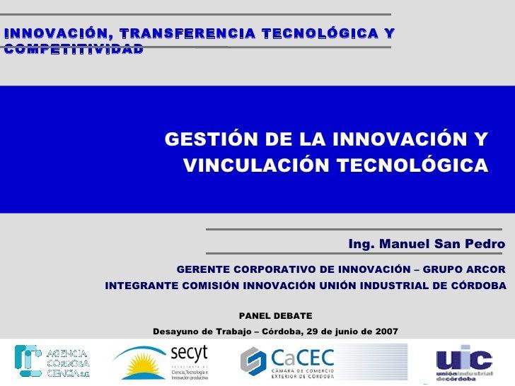 INNOVACIÓN, TRANSFERENCIA TECNOLÓGICA Y COMPETITIVIDAD Ing. Manuel San Pedro GERENTE CORPORATIVO DE INNOVACIÓN – GRUPO ARC...