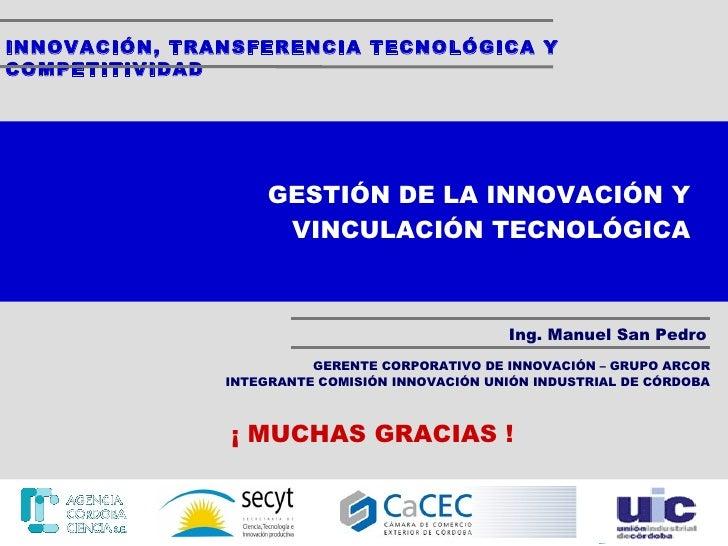 Ing. Manuel San Pedro GERENTE CORPORATIVO DE INNOVACIÓN – GRUPO ARCOR ¡ MUCHAS GRACIAS ! GESTIÓN DE LA INNOVACIÓN Y VINCUL...