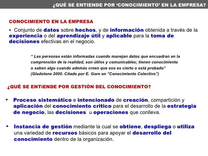 <ul><li>CONOCIMIENTO EN LA EMPRESA </li></ul><ul><li>Conjunto de  datos  sobre  hechos , y de  información  obtenida a tra...