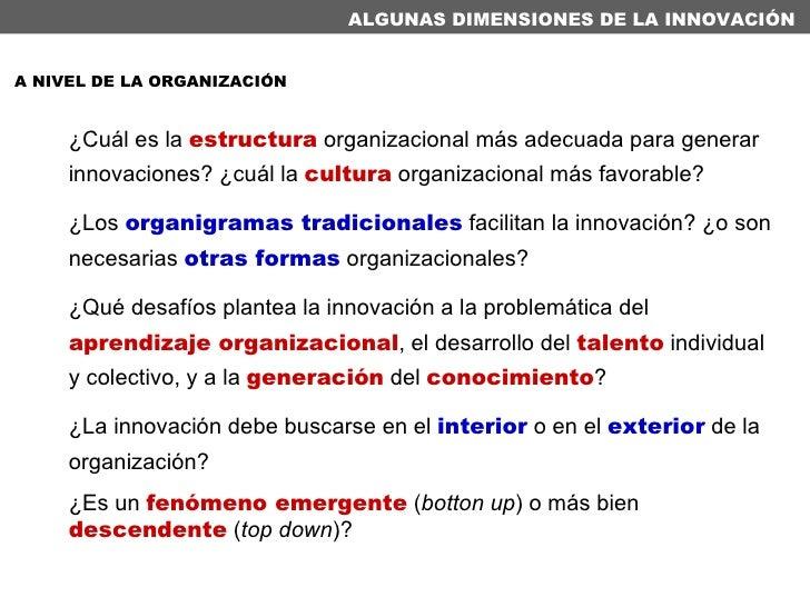 ALGUNAS DIMENSIONES DE LA INNOVACIÓN ¿Cuál es la  estructura  organizacional más adecuada para generar innovaciones? ¿cuál...