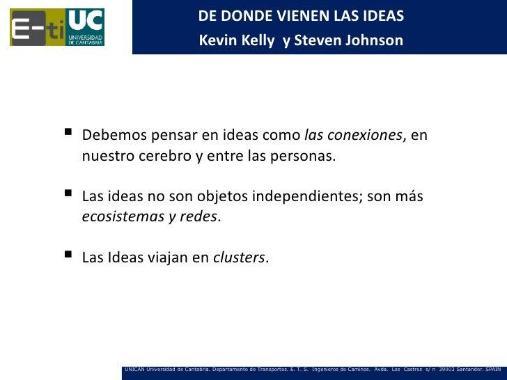 DE DONDE VIENEN LAS IDEAS                                     Kevin Kelly y Steven Johnson   Debemos pensar en ideas como...