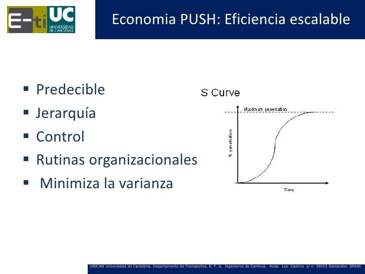 Economia PUSH: Eficiencia escalable   Predecible   Jerarquía   Control   Rutinas organizacionales    Minimiza la vari...