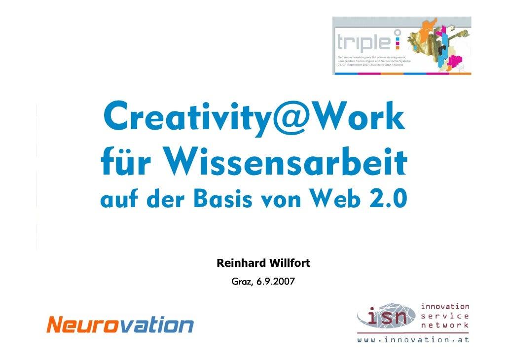 Creativity@Work für Wissensarbeit auf der Basis von Web 2.0           Reinhard Willfort            Graz, 6.9.2007