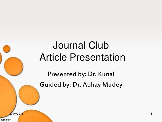 Journal Club Article Presentation Presented by: Dr. Kunal Guided by: Dr. Abhay Mudey 6/19/2016 1