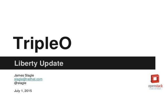 TripleO Liberty Update James Slagle slagle@redhat.com @slagle July 1, 2015