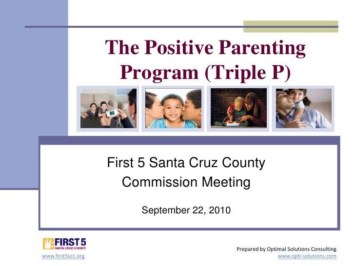 The Positive Parenting Program (Triple P)<br />First 5 Santa Cruz County <br />Commission Meeting<br />September 22, 2010<...