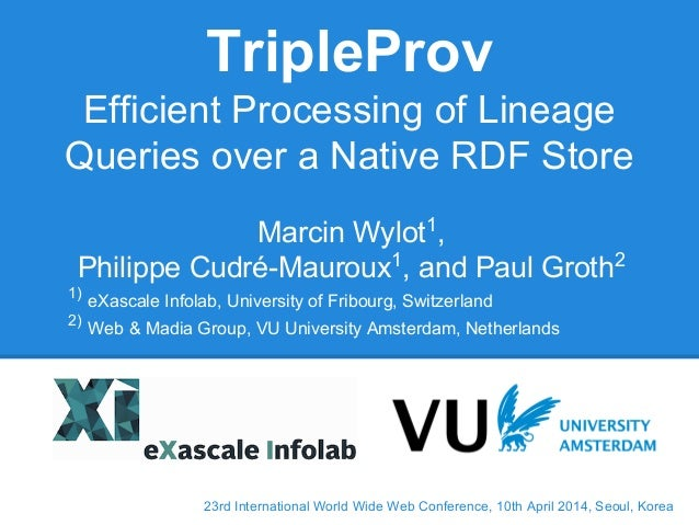 23rd International World Wide Web Conference, 10th April 2014, Seoul, Korea TripleProv Efficient Processing of Lineage Que...
