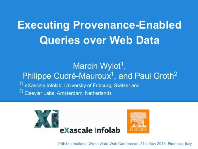 24th International World Wide Web Conference, 21st May 2015, Florence, Italy Executing Provenance-Enabled Queries over Web...
