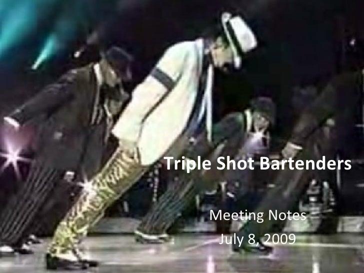 Triple Shot Bartenders       Meeting Notes       July 8, 2009