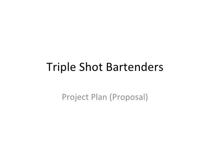 Triple Shot Bartenders    Project Plan (Proposal)
